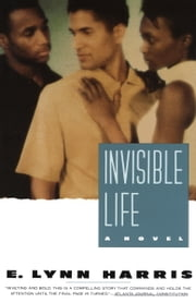 Invisible Life - A Novel ebook by E. Lynn Harris
