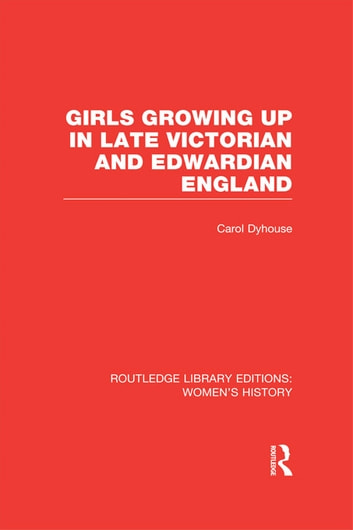 Girls Growing Up in Late Victorian and Edwardian England ebook by Carol Dyhouse