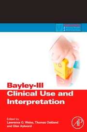 Bayley-III Clinical Use and Interpretation ebook by Lawrence G. Weiss,Thomas Oakland,Glen P. Aylward