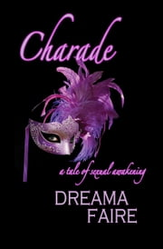 Charade - A Tale of Sexual Awakening ebook by Dreama Faire