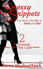Smexxy Snippets: A Domme At The Club ebook by Raven ShadowHawk