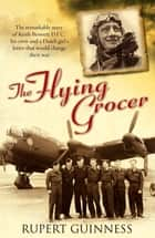 The Flying Grocer ebook by Rupert Guinness