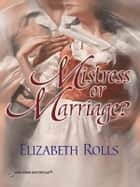 Mistress Or Marriage? ebook by Elizabeth Rolls