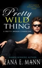 Pretty Wild Thing - An Unconventional Love Story ebook by Jeana E. Mann