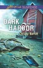 Dark Harbor (Mills & Boon Love Inspired Suspense) ebook by Christy Barritt