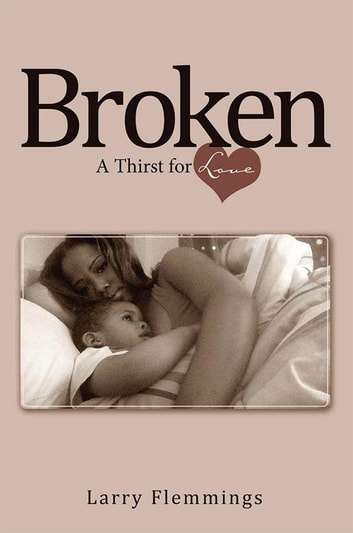 Broken - A Thirst for Love ebook by Larry Flemmings