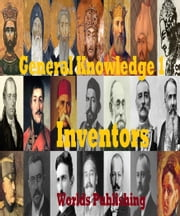 General Knowledge 1: Inventors ebook by Worlds Publishing