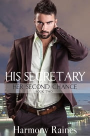 His Secretary - Her Second Chance, #2 ebook by Harmony Raines