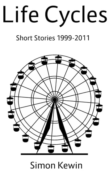 Life Cycles - Short Stories 1999-2011 ebook by Simon Kewin