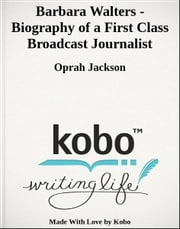 Barbara Walters - Biography of a First Class Broadcast Journalist ebook by Oprah Jackson