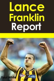 Lance Franklin Report ebook by Paul White