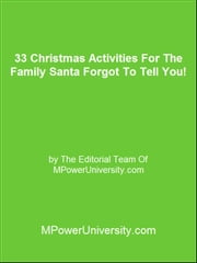 33 Christmas Activities For The Family Santa Forgot To Tell You! ebook by Editorial Team Of MPowerUniversity.com