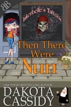 Then There Were Nun - Paranormal Ex-Nun Demons Amateur Sleuth Cozy Mystery 電子書籍 by Dakota Cassidy