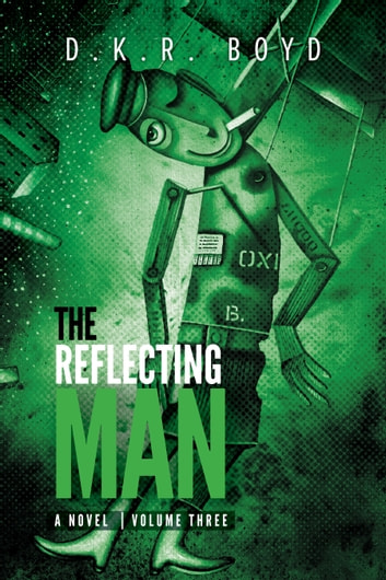 The Reflecting Man - Volume Three - Volume Three ebook by D.K.R. Boyd