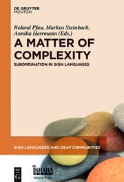A Matter of Complexity - Subordination in Sign Languages ebook by Roland Pfau,Markus Steinbach,Annika Herrmann