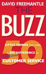 The Buzz - 50 Little Things that Make a Big Difference to World Class Customer Service ebook by David Freemantle