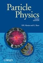 Particle Physics ebook by Graham Shaw,B. R. Martin