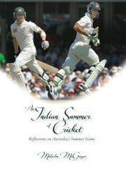 An Indian Summer of Cricket: Reflections on Australia's Summer Game ebook by Malcolm McGregor