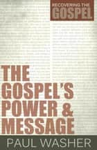 The Gospels Power and Message eBook by Paul Washer