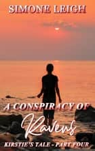 A Conspiracy of Ravens - Kirstie's Tale, #4 ebook by Simone Leigh