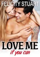 Love me (if you can) - vol. 1 ebook by Felicity Stuart
