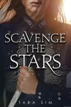 Scavenge the Stars ebook by Tara Sim