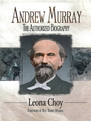 Andrew Murray - The Authorized Biography ebook by Lena Choy