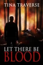 Let There Be Blood ebook by Tina Traverse
