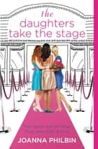 The Daughters Take the Stage ebook by Joanna Philbin