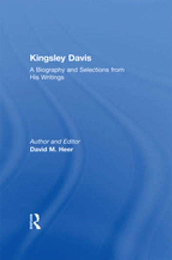 Kingsley Davis - A Biography and Selections from His Writings ebook by David M. Heer