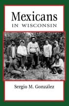 Mexicans in Wisconsin ebook by Sergio González