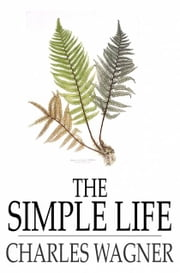 The Simple Life ebook by Charles Wagner,Mary Louise Hendee