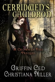 Cerridwen's Cauldron - A Crown of Fire Prequel ebook by Griffin Ced,Christiana Miller