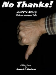 No Thanks!: Judy's Story, Not an Unusual Tale ebook by Joseph P. Badame