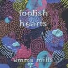 Foolish Hearts audiobook by Emma Mills