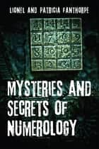 Mysteries and Secrets of Numerology ebook by Lionel & Patricia Fanthorpe