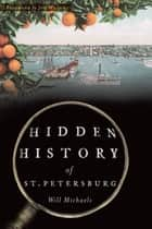 Hidden History of St. Petersburg ebook by Will Michaels