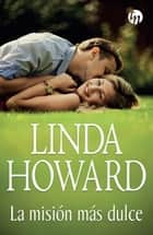 La misión más dulce ebook by Linda Howard
