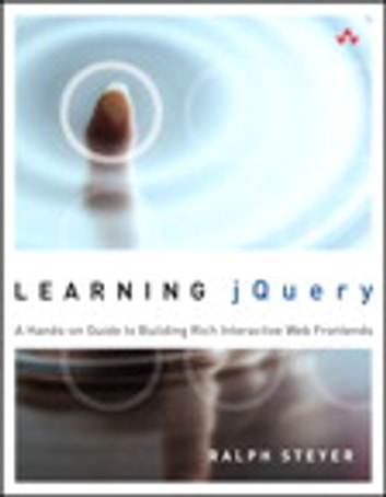 Learning jQuery - A Hands-on Guide to Building Rich Interactive Web Front Ends ebook by Ralph Steyer