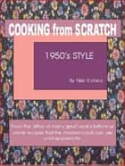 Cooking from Scratch, 1950's Style ebook by Nikki Victoria