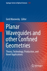Planar Waveguides and other Confined Geometries - Theory, Technology, Production, and Novel Applications ebook by Gerd Marowsky