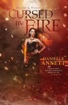 Cursed by Fire - Blood & Magic ebook by Danielle Annett