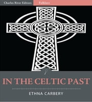 In the Celtic Past (Illustrated Edition) ebook by Ethna Carbery