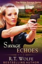 Savage Echoes (The Nickie Savage Series, Short Story Prequel) ebook by R.T. Wolfe