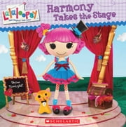 Lalaloopsy: Harmony Takes the Stage ebook by Lauren Cecil
