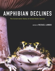 Amphibian Declines: The Conservation Status of United States Species ebook by Lannoo, Michael