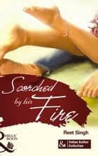Scorched by His Fire ebook by Reet Singh
