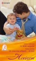 Le bébé surprise - Un nouveau départ...à trois ebook by Teresa Carpenter,Donna Alward