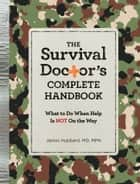 The Survival Doctor's Complete Handbook ebook by James Hubbard, MD
