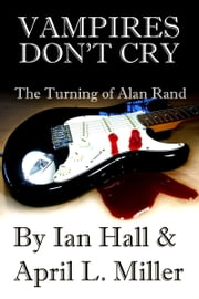 Vampires Don't Cry (New Blood 2: Alan McCartney) ebook by April L. Miller